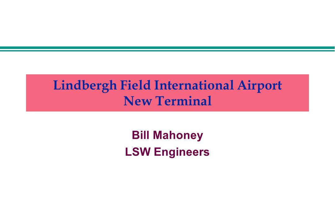 Lindbergh Field International Airport New Terminal Bill Mahoney LSW Engineers