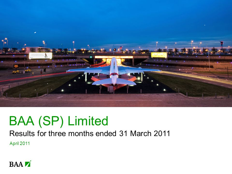BAA (SP) Limited Results for three months ended 31 March 2011 April 2011