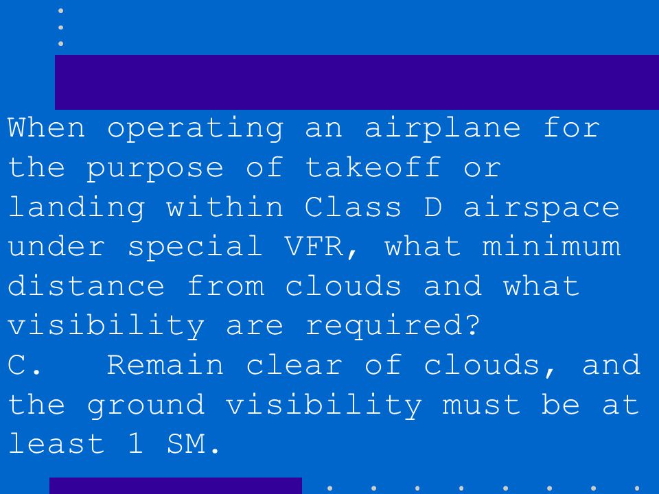 B. Remain clear of clouds, and the flight visibility must be at least 1 NM. C. Remain clear of clouds, and the ground visibility must be at least 1 SM