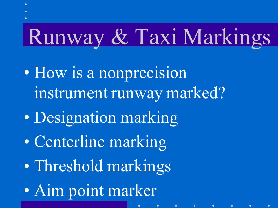 Runway & Taxi Markings How is a nonprecision instrument runway marked?