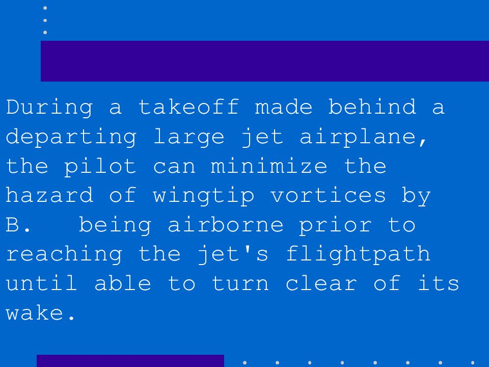 B. being airborne prior to reaching the jet's flightpath until able to turn clear of its wake. C. extending the takeoff roll and not rotating until we