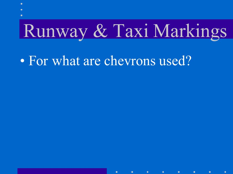 Runway & Taxi Markings Available for taxi, takeoff and a landing rollout from the opposite direction but not for landing
