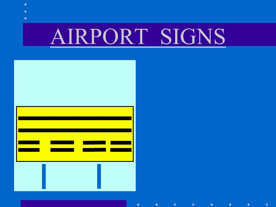 AIRPORT SIGNS HOLDING POSITIONS SIGNS At runway / runway intersections Do not cross unless clearance has been received. 4-22