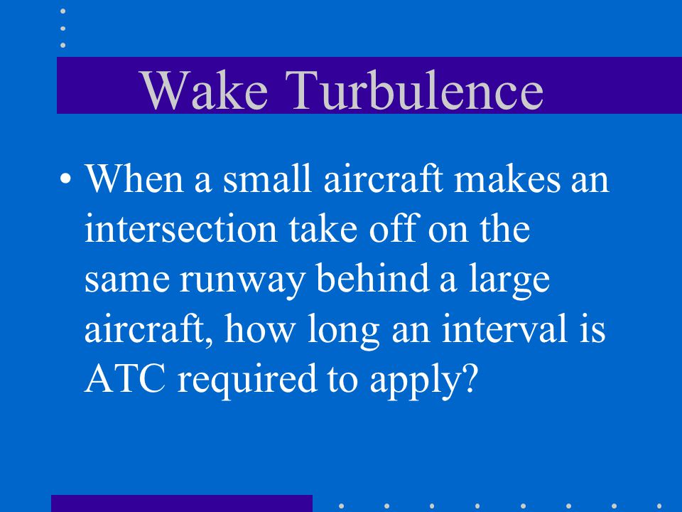 Wake Turbulence When departing behind a large aircraft, what wind condition required the maximum amount of caution? A light quartering tailwind