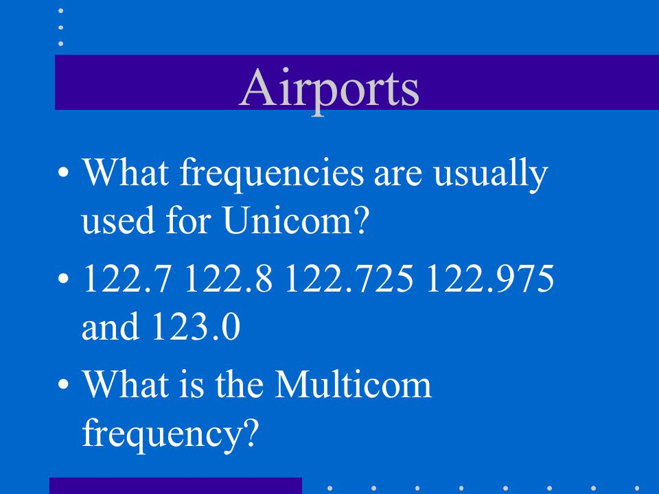Airports What frequencies are usually used for Unicom?