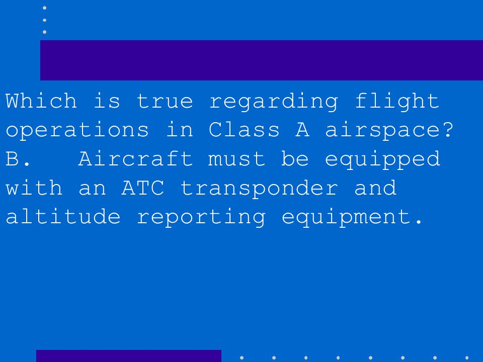 B. Aircraft must be equipped with an ATC transponder and altitude reporting equipment. C. May conduct operations under visual flight rules.