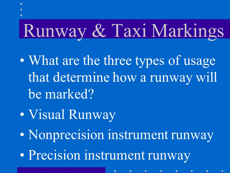 Runway & Taxi Markings What are the three types of usage that determine how a runway will be marked?