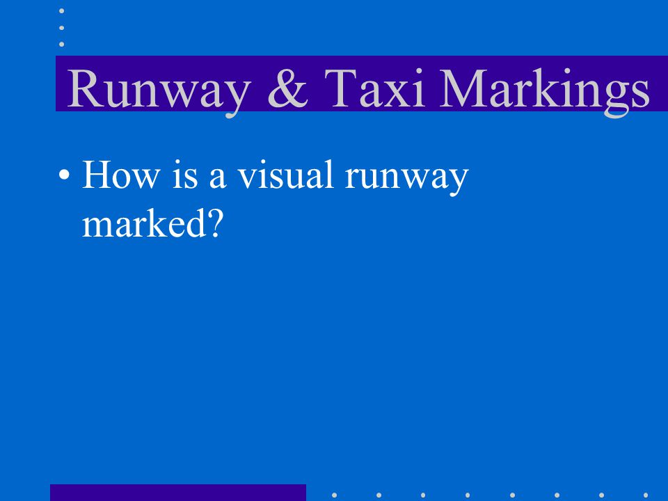 Runway & Taxi Markings How is a visual runway marked?