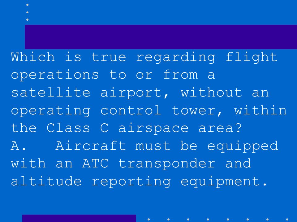 B. Prior to takeoff, a pilot must establish communication with the ATC controlling facility. C. Prior to landing, a pilot must establish and maintain
