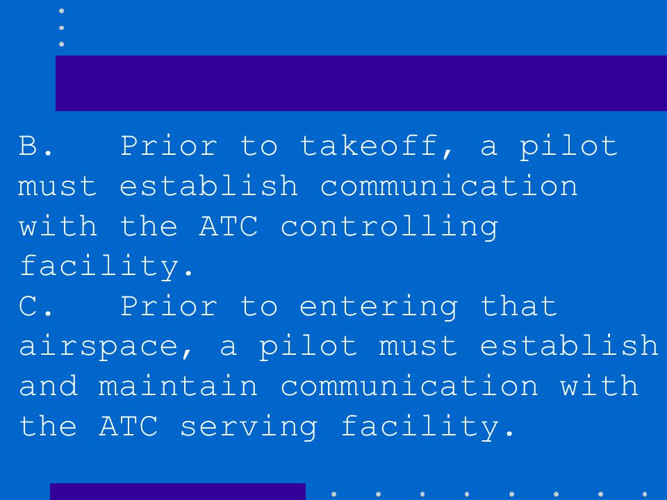 Which is true regarding flight operations to or from a satellite airport, without an operating control tower, within the Class C airspace area? A. Air