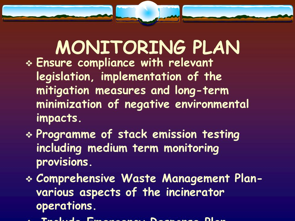 MONITORING PLAN Ensure compliance with relevant legislation, implementation of the mitigation measures and long-term minimization of negative environmental impacts.