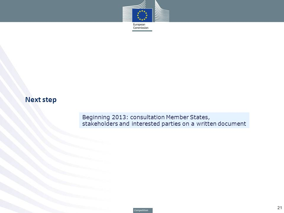 Next step 21 Beginning 2013: consultation Member States, stakeholders and interested parties on a written document