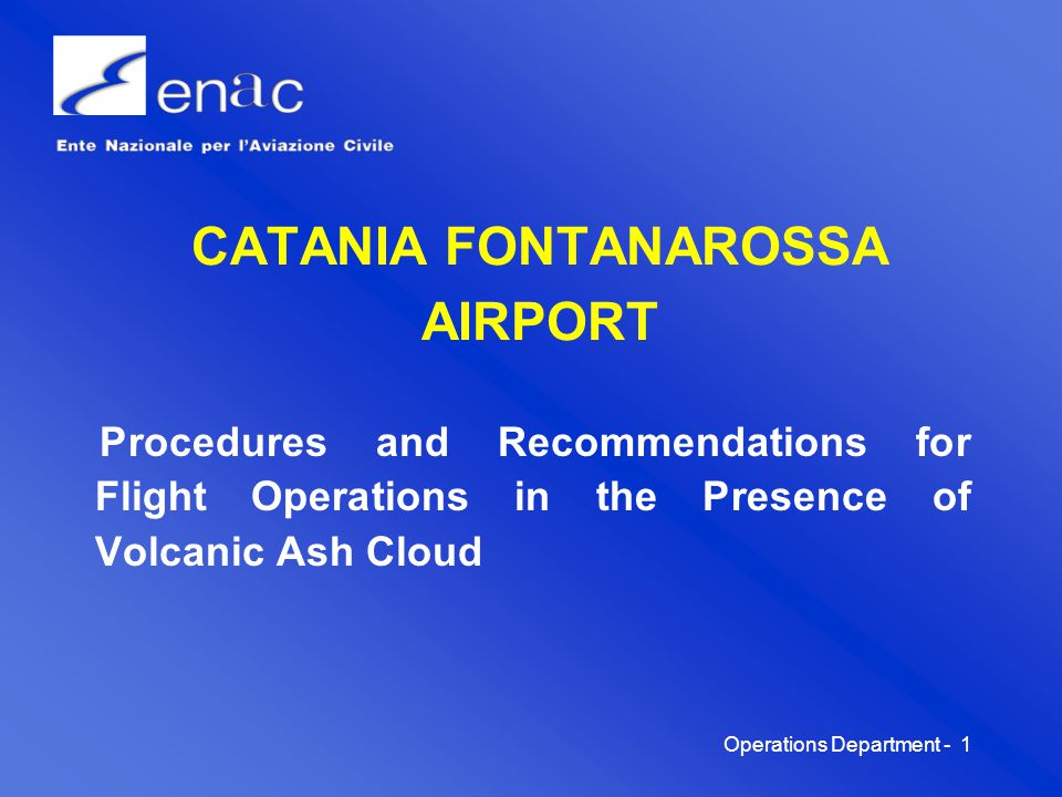 Operations Department -1 CATANIA FONTANAROSSA AIRPORT Procedures and Recommendations for Flight Operations in the Presence of Volcanic Ash Cloud