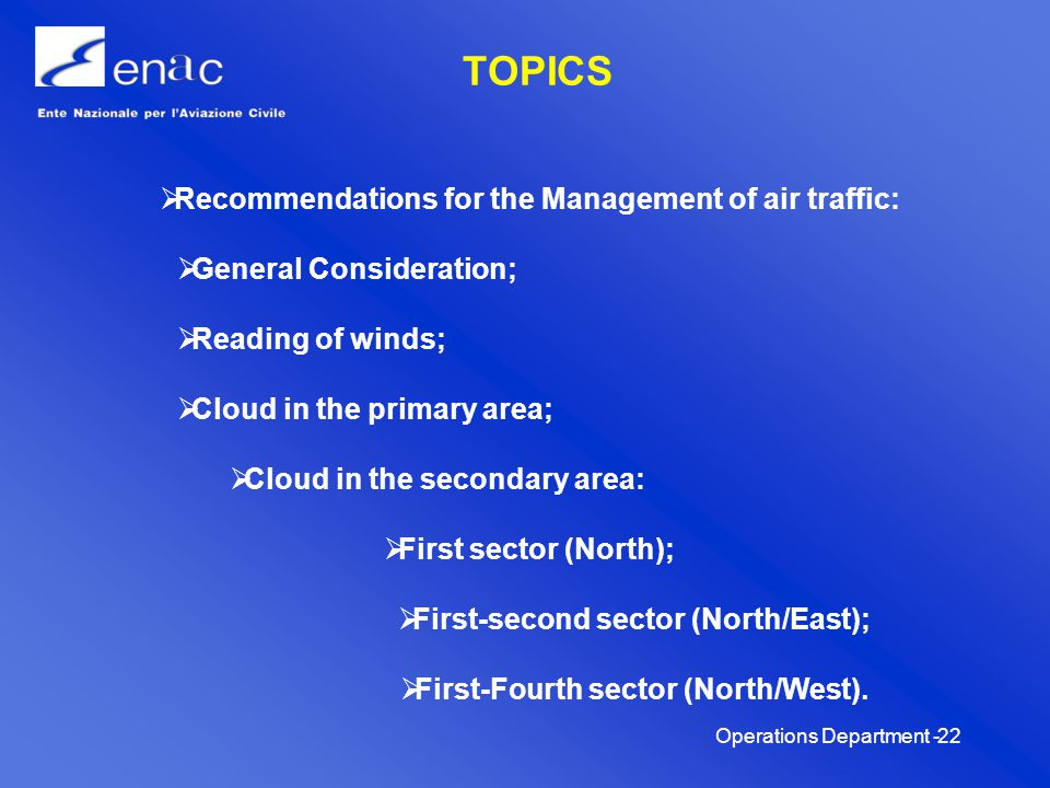 Operations Department -22 TOPICS Recommendations for the Management of air traffic: General Consideration; Reading of winds; Cloud in the primary area; Cloud in the secondary area: First sector (North); First-second sector (North/East); First-Fourth sector (North/West).
