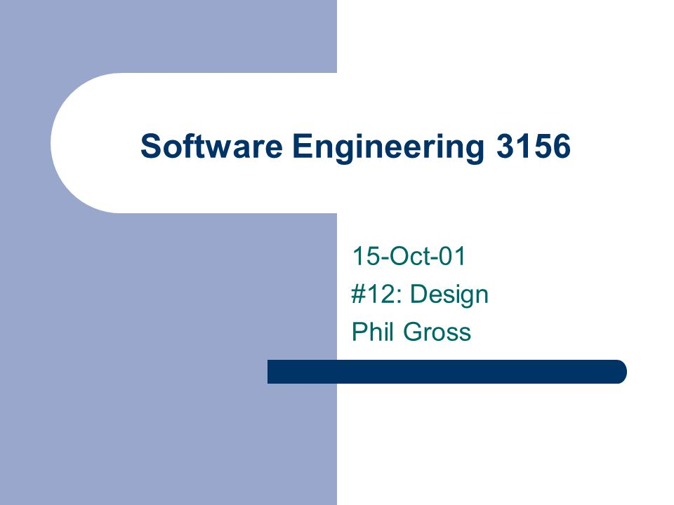 Software Engineering 3156 15-Oct-01 #12: Design Phil Gross