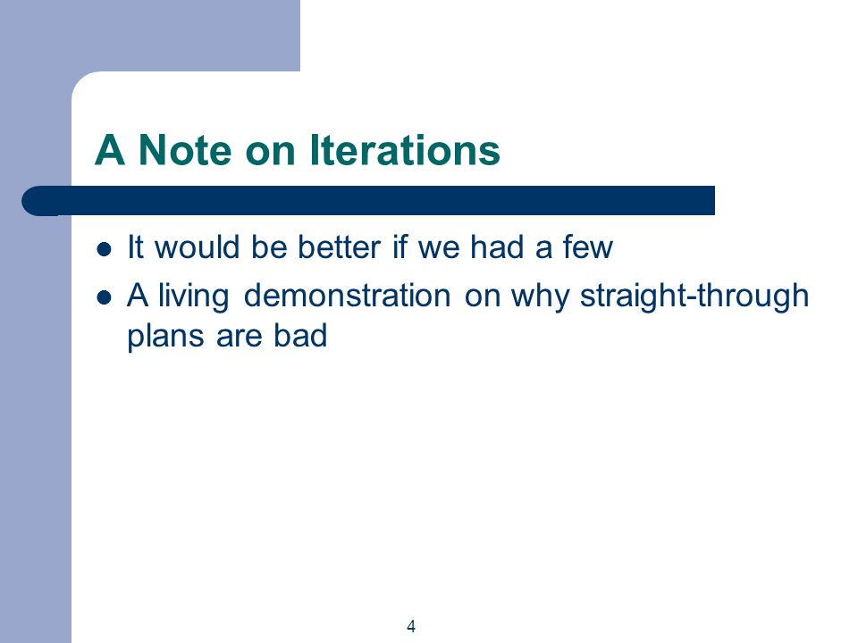 4 A Note on Iterations It would be better if we had a few A living demonstration on why straight-through plans are bad