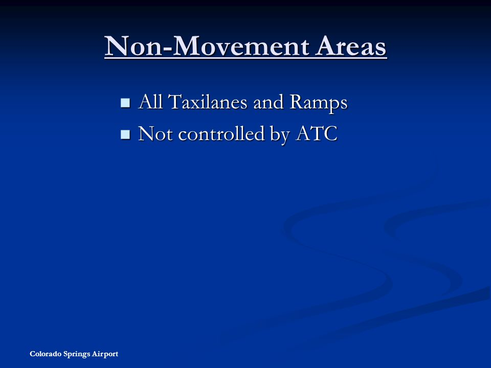 Colorado Springs Airport Non-Movement Areas All Taxilanes and Ramps All Taxilanes and Ramps Not controlled by ATC Not controlled by ATC