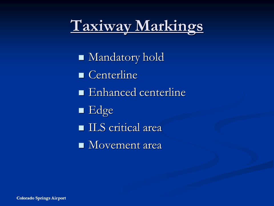 Colorado Springs Airport Taxiway Markings Mandatory hold Mandatory hold Centerline Centerline Enhanced centerline Enhanced centerline Edge Edge ILS cr