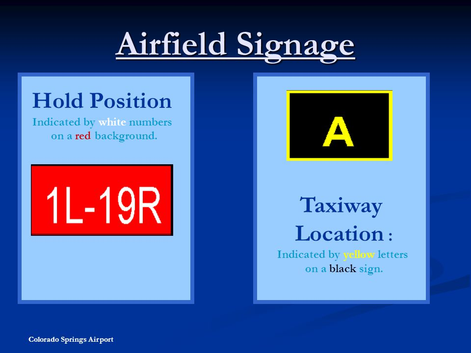 Colorado Springs Airport Airfield Signage Hold Position Indicated by white numbers on a red background. Taxiway Location : Indicated by yellow letters