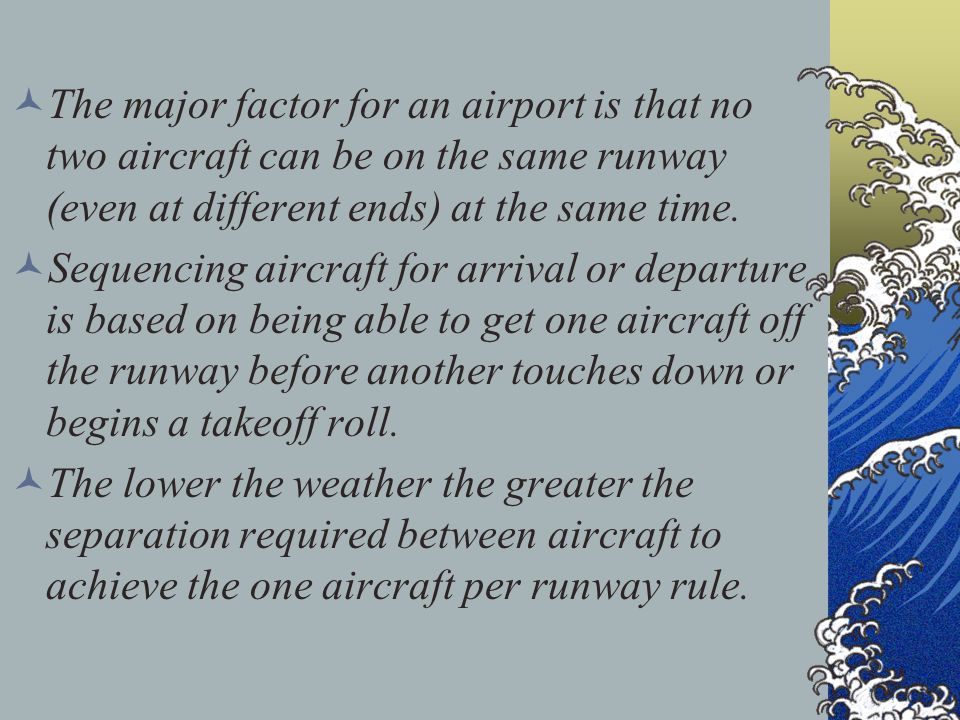 The major factor for an airport is that no two aircraft can be on the same runway (even at different ends) at the same time.
