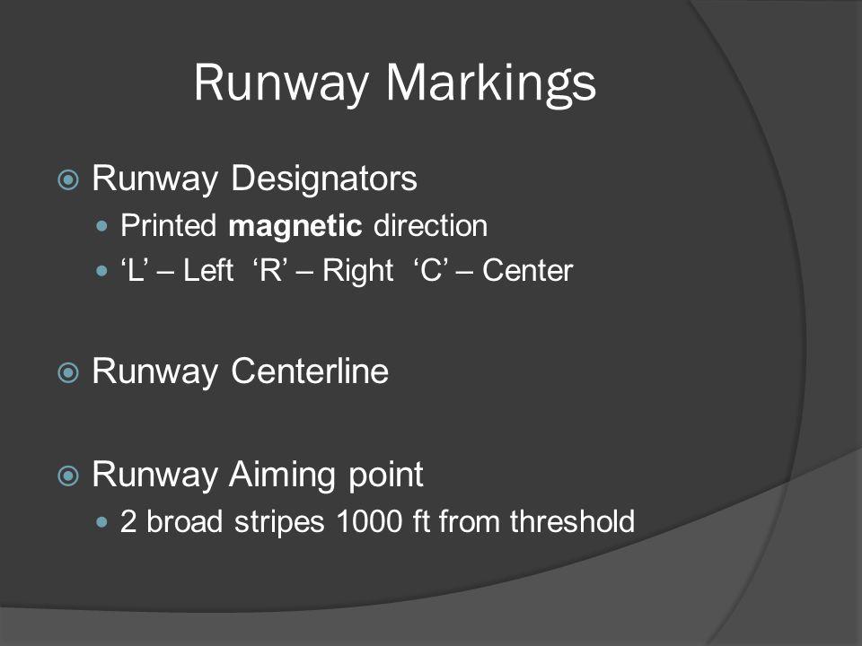 Runway Markings Runway Designators Printed magnetic direction L – Left R – Right C – Center Runway Centerline Runway Aiming point 2 broad stripes 1000
