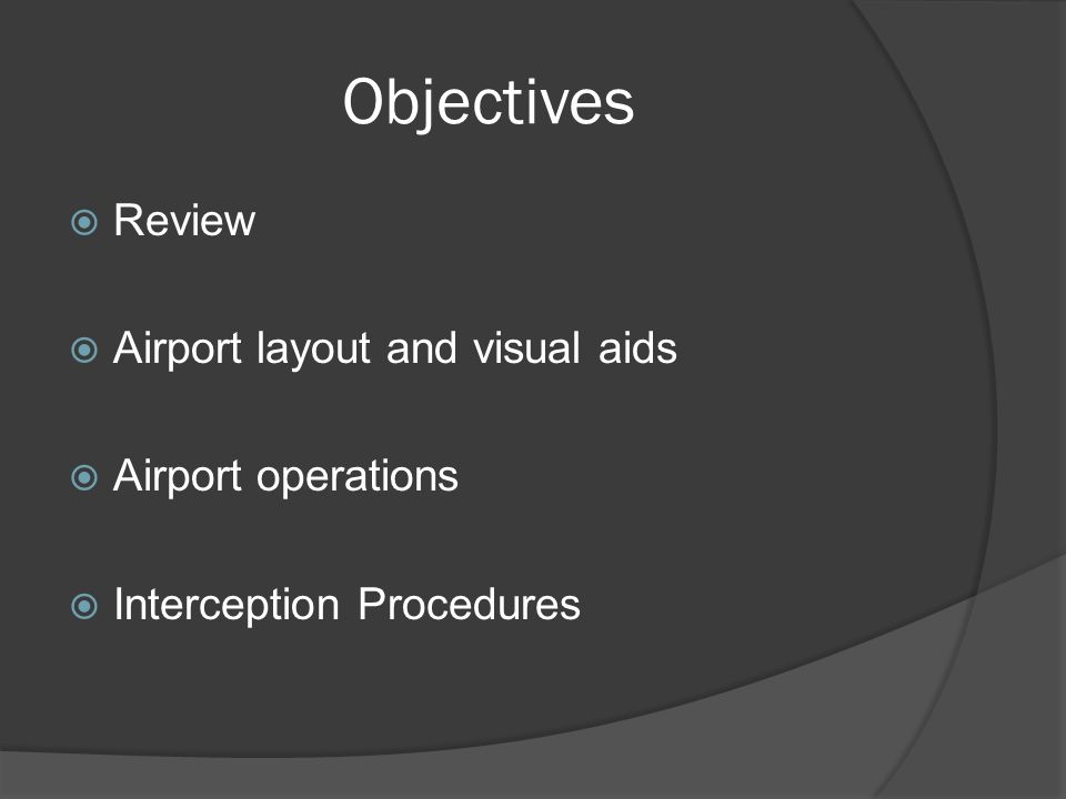 Objectives Review Airport layout and visual aids Airport operations Interception Procedures