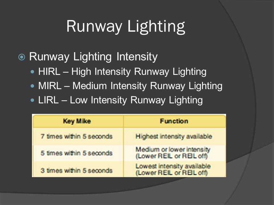 Runway Lighting Runway Lighting Intensity HIRL – High Intensity Runway Lighting MIRL – Medium Intensity Runway Lighting LIRL – Low Intensity Runway Li