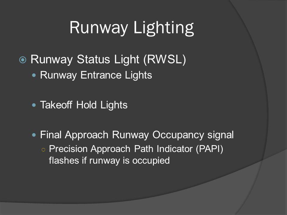 Runway Lighting Runway Status Light (RWSL) Runway Entrance Lights Takeoff Hold Lights Final Approach Runway Occupancy signal Precision Approach Path I