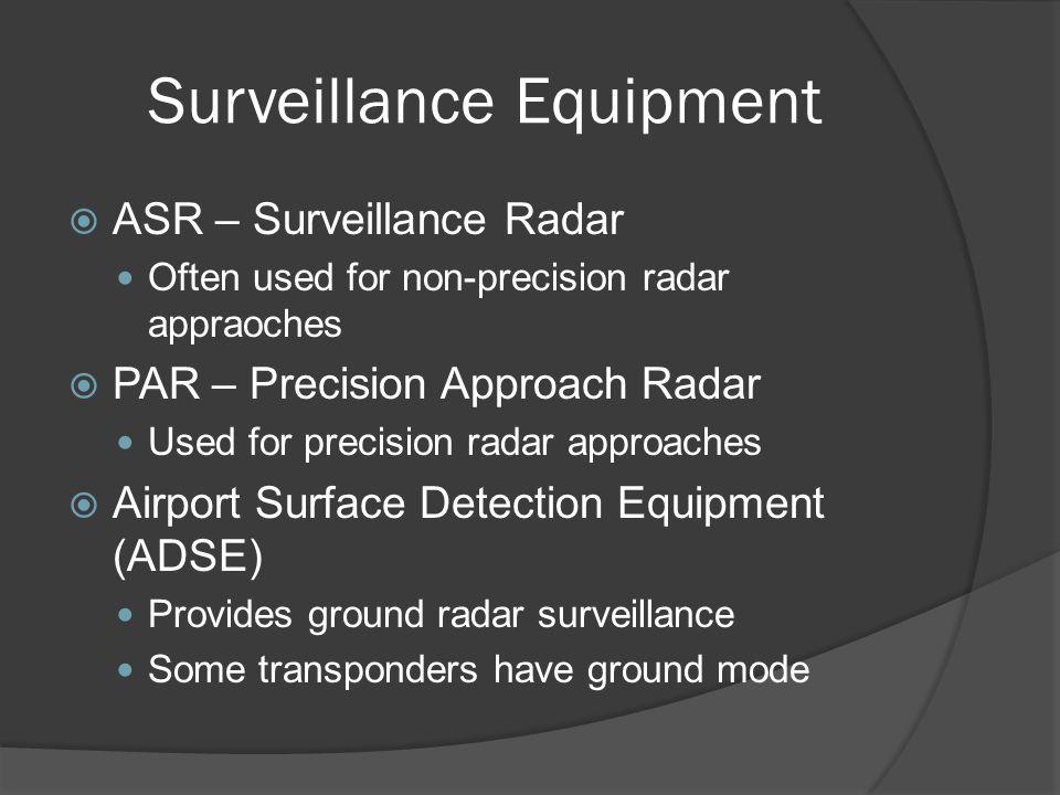 Surveillance Equipment ASR – Surveillance Radar Often used for non-precision radar appraoches PAR – Precision Approach Radar Used for precision radar