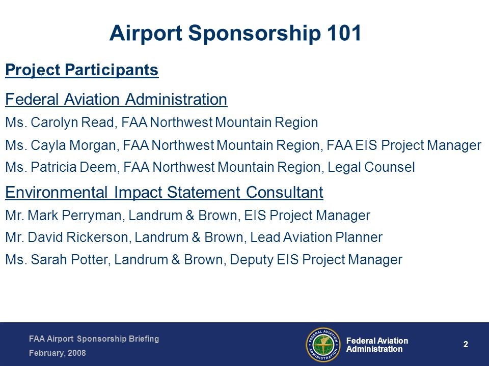 FAA Airport Sponsorship Briefing February, 2008 2 Federal Aviation Administration Airport Sponsorship 101 Project Participants Federal Aviation Administration Ms.