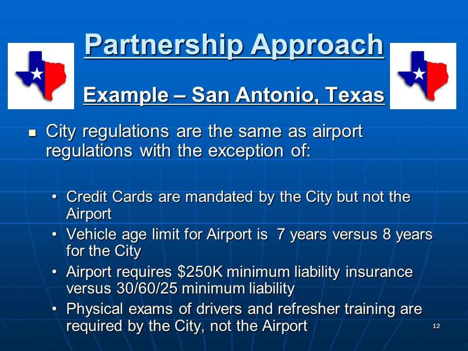 12 Partnership Approach Example – San Antonio, Texas City regulations are the same as airport regulations with the exception of: City regulations are