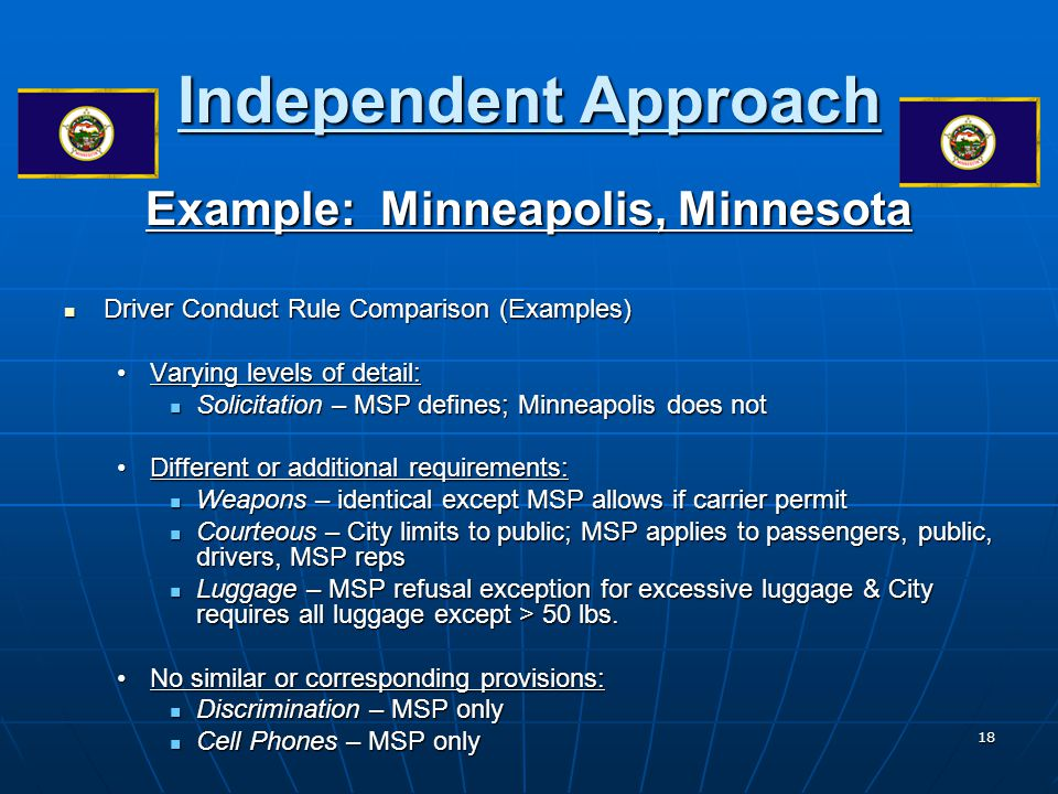 18 Independent Approach Example: Minneapolis, Minnesota Driver Conduct Rule Comparison (Examples) Driver Conduct Rule Comparison (Examples) Varying le