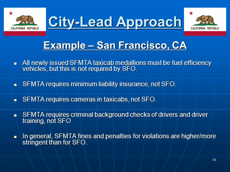 21 City-Lead Approach Example – San Francisco, CA All newly issued SFMTA taxicab medallions must be fuel efficiency vehicles, but this is not required by SFO.