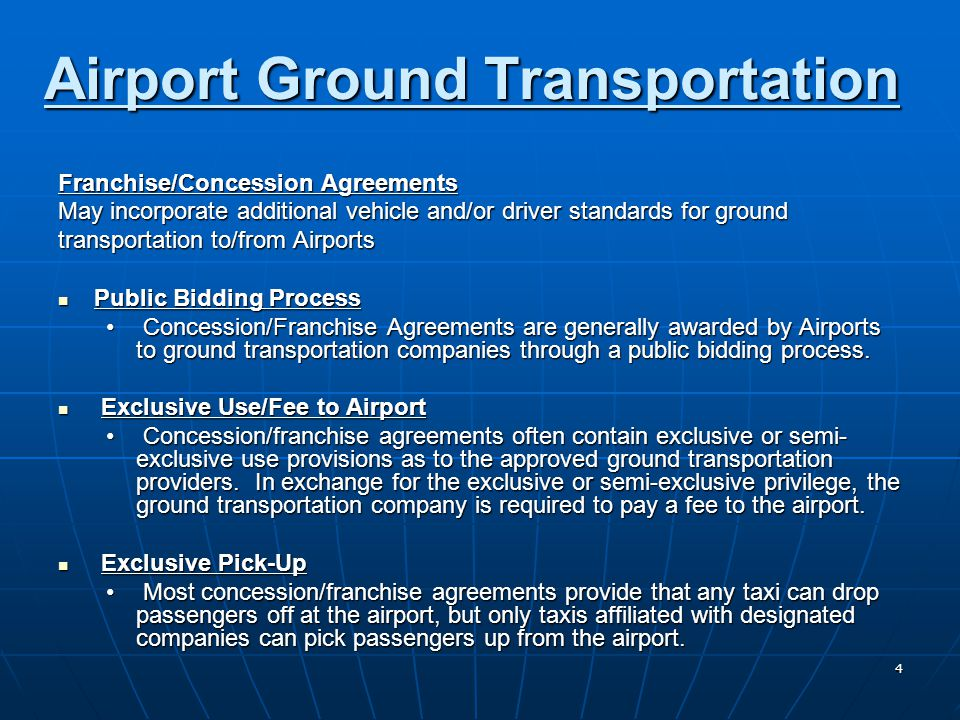 4 Airport Ground Transportation Franchise/Concession Agreements May incorporate additional vehicle and/or driver standards for ground transportation t