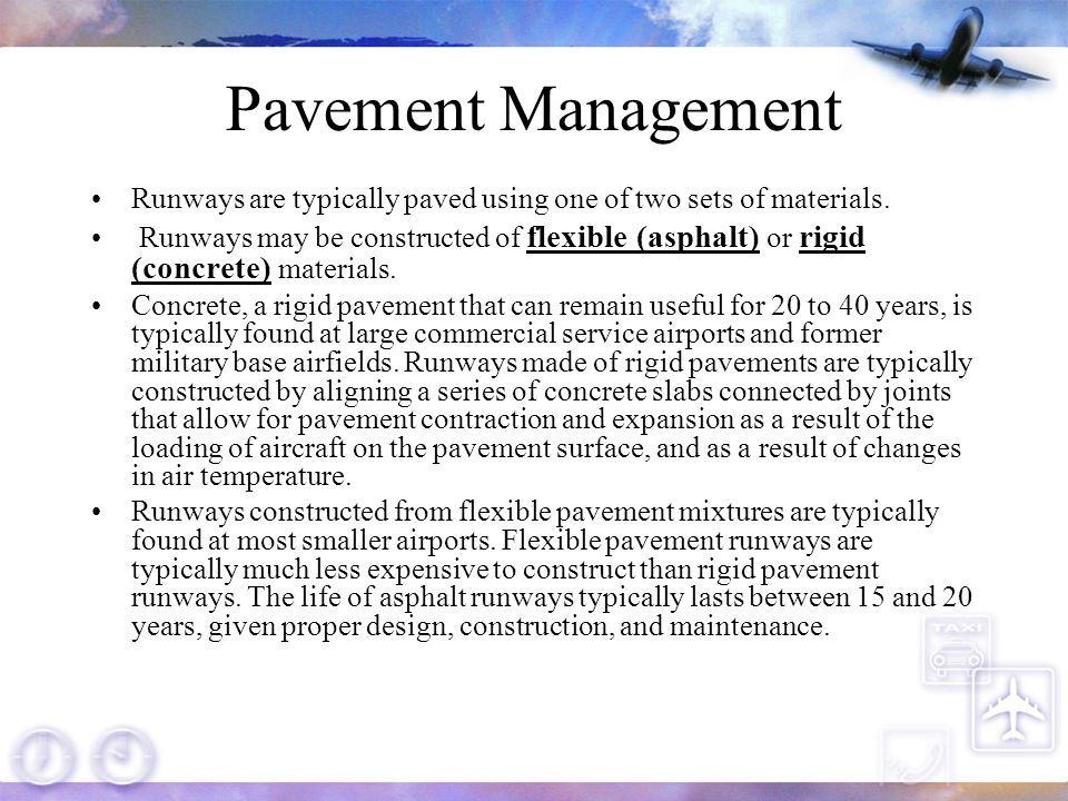 Pavement Management Periodic on-the-ground inspections can easily spot joint openings, surface cracks, and other problems before the runway becomes a hazard to aviation operations.