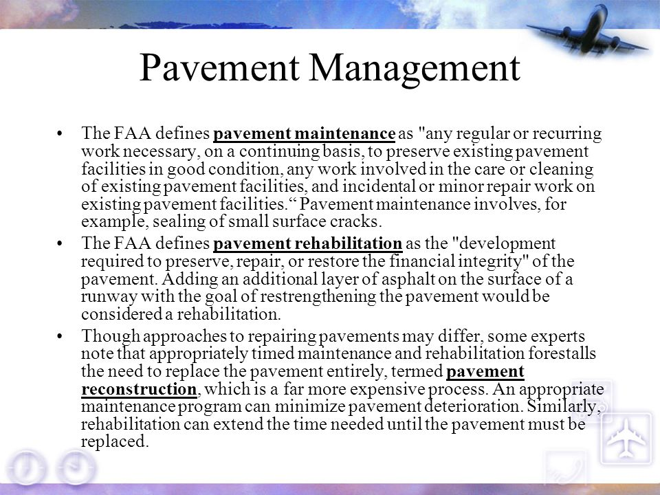 Pavement Management A proper pavement management program evaluates the present condition of a pavement and predicts its future condition through the use of a pavement condition index.