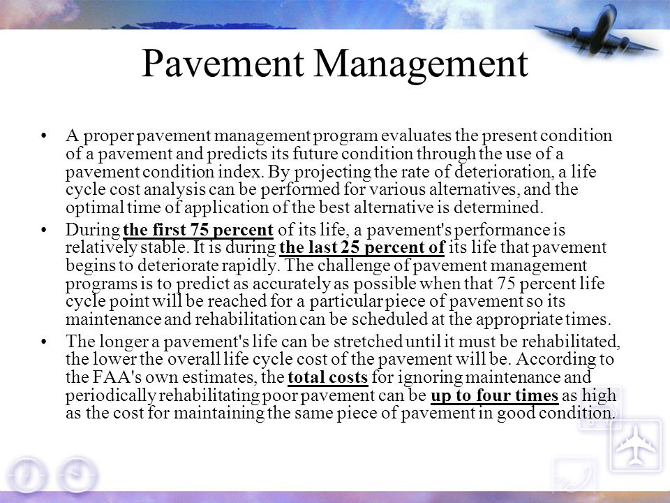 Pavement Management Runway Surface Frictions –Runway pavement surface friction is threatened by normal wear, moisture, contaminants, and pavement abnormalities.