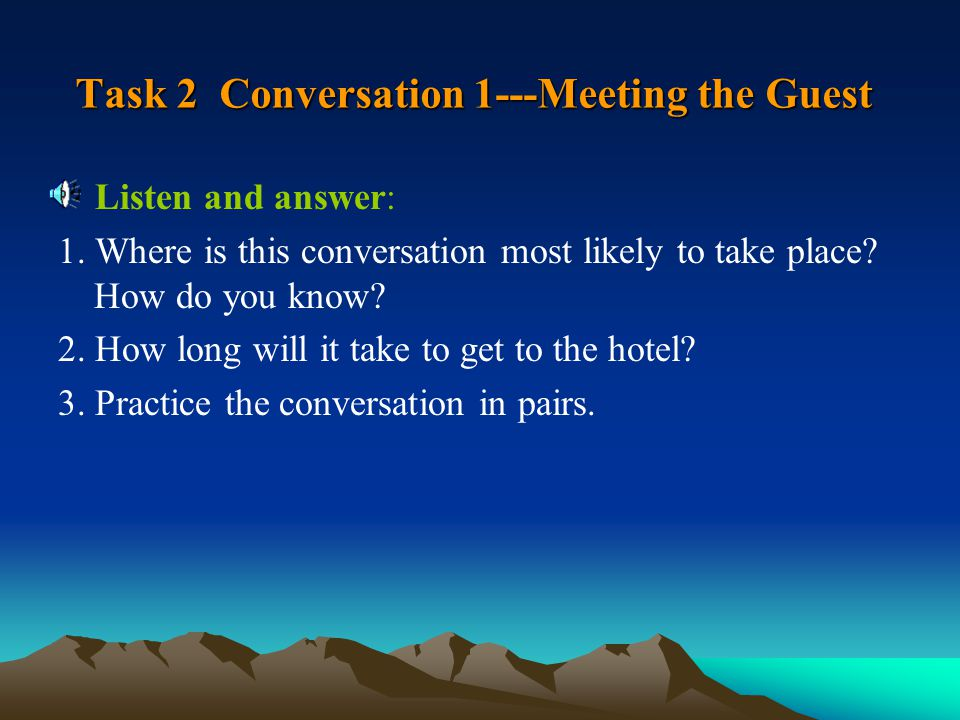Task 2 Conversation 1---Meeting the Guest Listen and answer: 1.