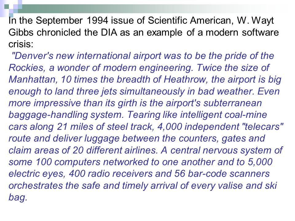 In the September 1994 issue of Scientific American, W. Wayt Gibbs chronicled the DIA as an example of a modern software crisis: