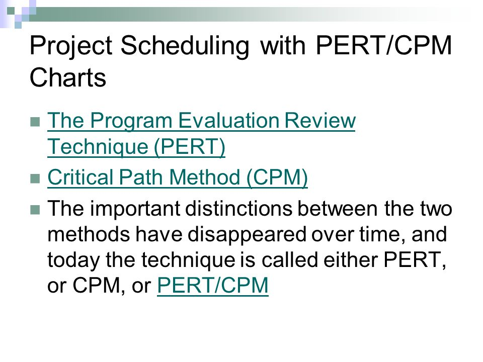 Project Scheduling with PERT/CPM Charts The Program Evaluation Review Technique (PERT) The Program Evaluation Review Technique (PERT) Critical Path Me