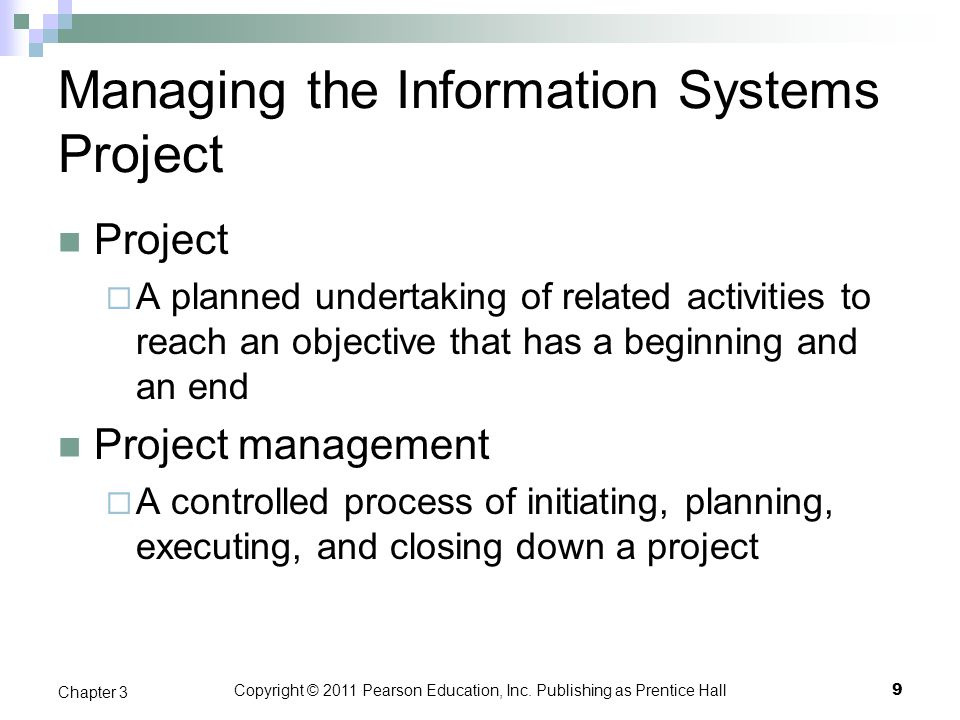 Copyright © 2011 Pearson Education, Inc. Publishing as Prentice Hall Managing the Information Systems Project Project A planned undertaking of related
