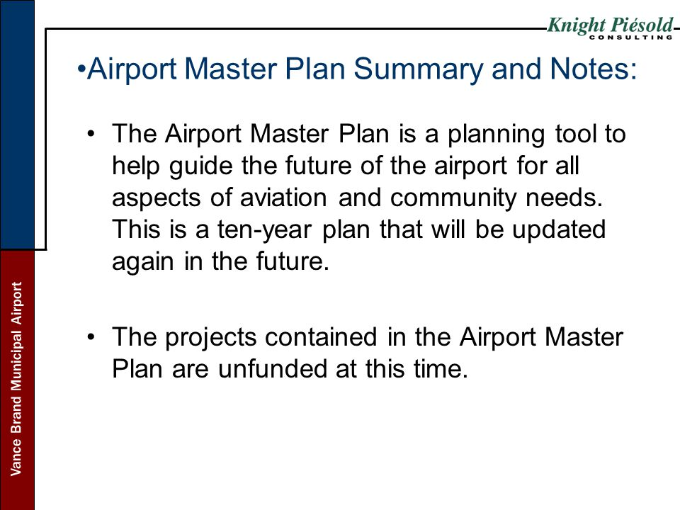 Vance Brand Municipal Airport Airport Master Plan Summary and Notes: The Airport Master Plan is a planning tool to help guide the future of the airpor