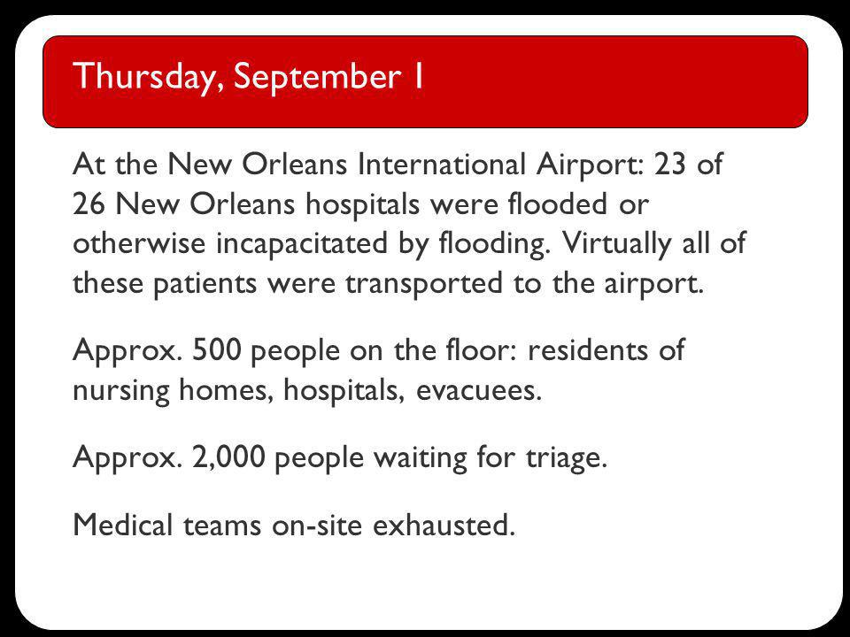 Thursday, September 1 At the New Orleans International Airport: 23 of 26 New Orleans hospitals were flooded or otherwise incapacitated by flooding.