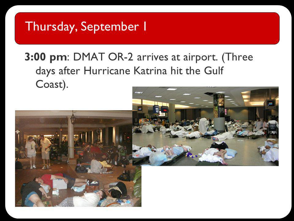 Thursday, September 1 3:00 pm: DMAT OR-2 arrives at airport. (Three days after Hurricane Katrina hit the Gulf Coast).