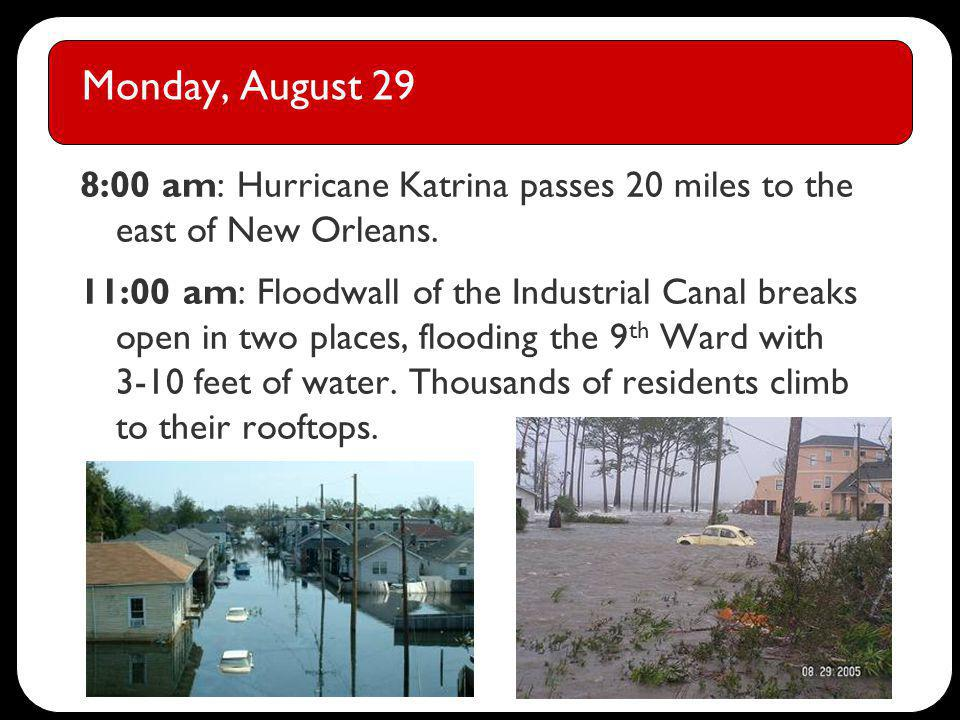 Monday, August 29 8:00 am: Hurricane Katrina passes 20 miles to the east of New Orleans.
