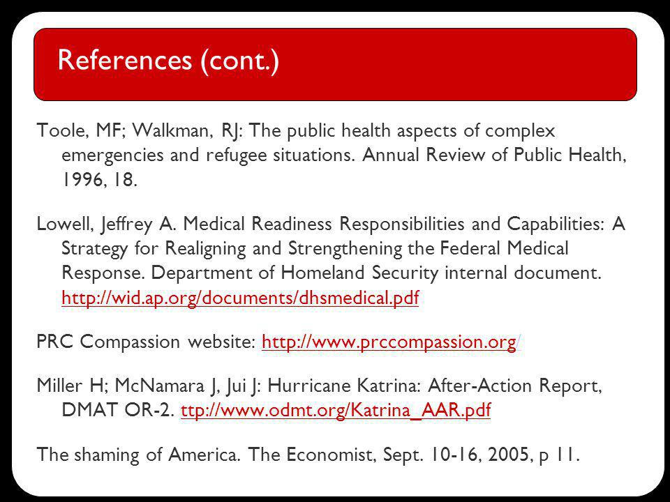 References (cont.) Toole, MF; Walkman, RJ: The public health aspects of complex emergencies and refugee situations.