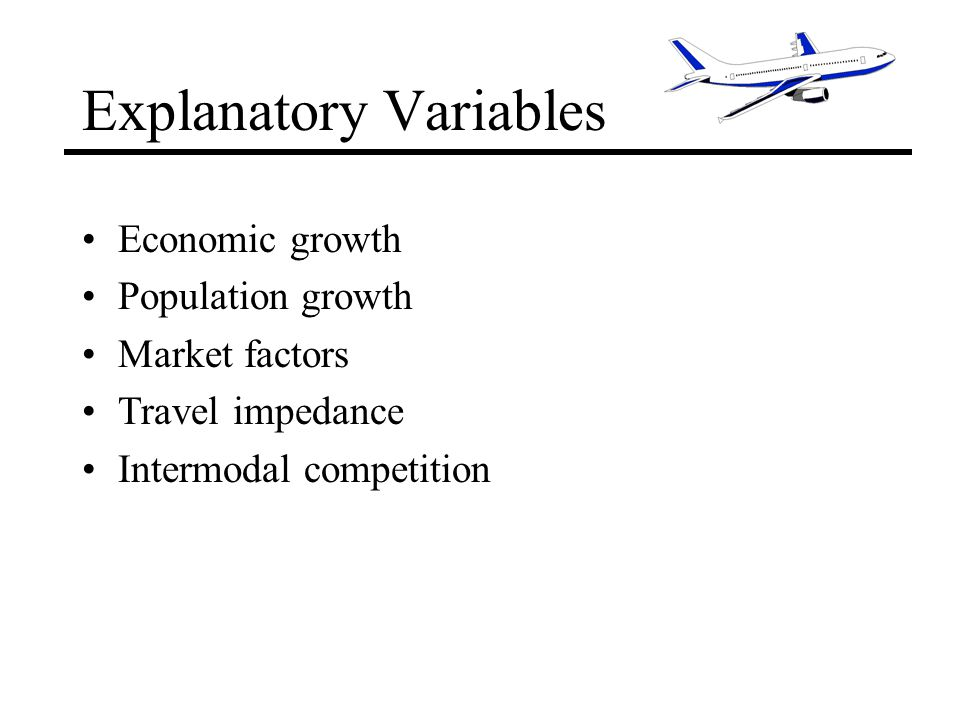 Explanatory Variables Economic growth Population growth Market factors Travel impedance Intermodal competition