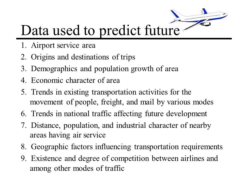 Data used to predict future 1. Airport service area 2.