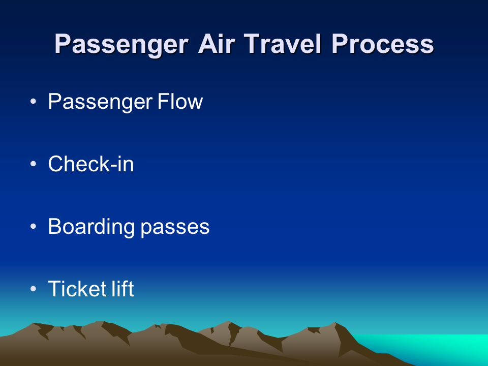 Passenger Air Travel Process Passenger Flow Check-in Boarding passes Ticket lift