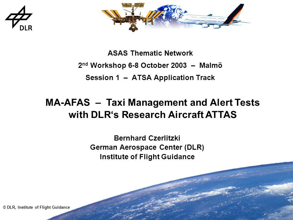 © DLR, Institute of Flight Guidance ASAS Thematic Network 2 nd Workshop 6-8 October 2003 – Malmö Session 1 – ATSA Application Track Bernhard Czerlitzk